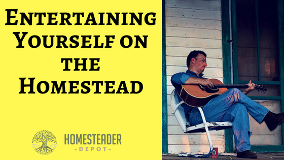 Entertaining Yourself on the Homestead
