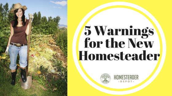 5 Warnings for the New Homesteader