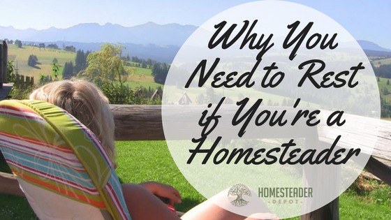 Why You Need to Rest if You're a Homesteader