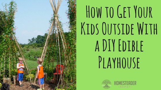 How to Get Your Kids Outside With a Natural, DIY Playhouse