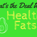 What's The Deal With Healthy Fats?