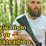 Survivalist or Homesteader? (Video)